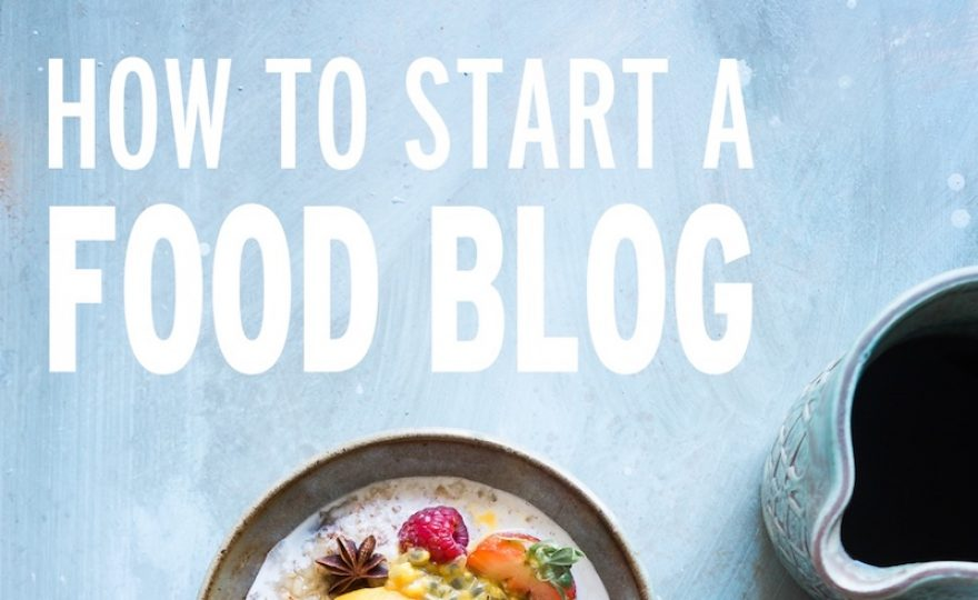 How to Build A Delicious Food Blog
